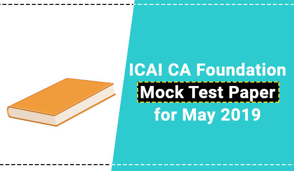 ICAI CA Foundation Mock Test Paper for May 2019